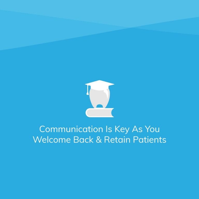 Communication Is Key As You Welcome Back And Retain Patients